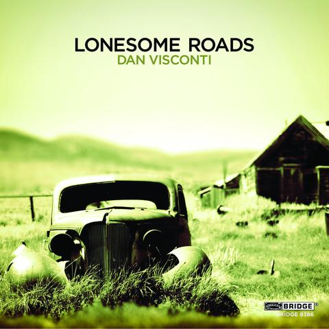 "Bridge Records has released ""Lonesome Roads"", first full-length CD of music by Dan Visconti"